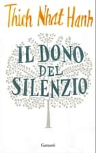 Il dono del silenzio ebook by Nhat Hahn Thich