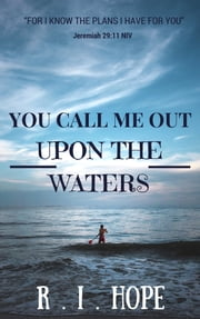 You Call Me Out Upon The Waters ebook by R. I. Hope