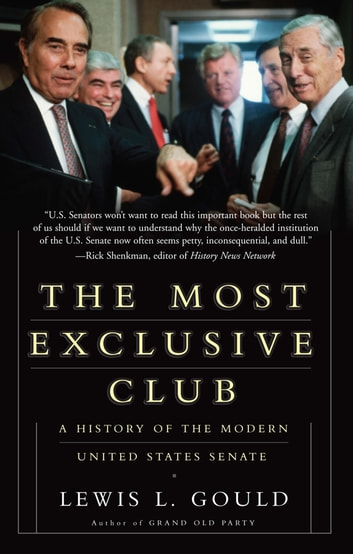 The Most Exclusive Club - A History of the Modern United States Senate ebook by Lewis Gould