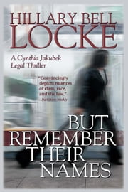 But Remember Their Names - A Cynthia Jakubek Legal Thriller ebook by Hillary Bell Locke