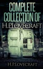 Ebook Complete Collection Of H.P. Lovecraft- 150 eBooks With 100+ Audio Book Links(Complete Collection Of Lovecraft's Fiction,Juvenilia,Poems,Essays And Collaborations) di H.P.Lovecraft,Ageless Reads
