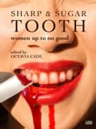 Sharp & Sugar Tooth - Women Up To No Good ebook by Octavia Cade, Kathleen Alcalá, Betsy Aoki,...