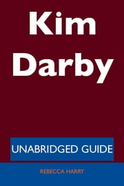Kim Darby - Unabridged Guide ebook by Rebecca Harry