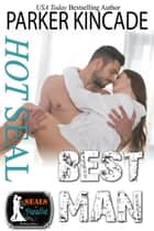 Hot SEAL, Best Man ebook by Parker Kincade