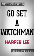 Go Set a Watchman: A Novel by Harper Lee | Conversation Starters ebook by dailyBooks