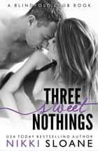 Three Sweet Nothings ebook by Nikki Sloane