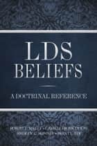 LDS Beliefs - A Doctrinal Reference ebook by Robert L. Millet