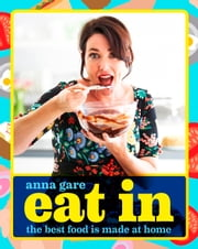 Eat In - The best food is made at home ebook by Anna Gare