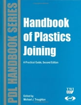 Handbook of Plastics Joining - A Practical Guide ebook by Michael J. Troughton