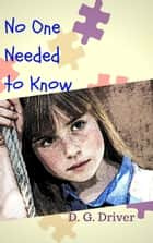 No One Needed to Know ebook by D. G. Driver