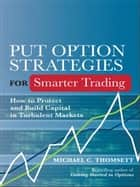 Put Option Strategies for Smarter Trading - How to Protect and Build Capital in Turbulent Markets ebook by Michael C. Thomsett
