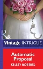 Automatic Proposal (Mills & Boon Intrigue) (Miami Confidential, Book 2) ebook by Kelsey Roberts