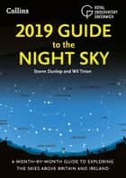 2019 Guide to the Night Sky: A month-by-month guide to exploring the skies above Britain and Ireland ebook by Storm Dunlop, Wil Tirion, Royal Observatory Greenwich