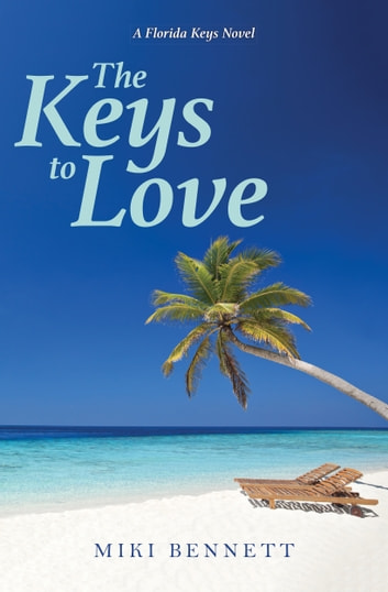 The Keys to Love - A Florida Keys Novel ebook by Miki Bennett