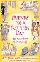 Friends On A Rotten Day: The Astrology Of Friendships ebook by Hazel Dixon-Cooper