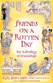 Friends On A Rotten Day: The Astrology Of Friendships - The Astrology of Friendships ebook by Hazel Dixon-Cooper