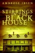 Stirrings in the Black House ebook by Ambrose Ibsen