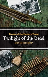 Twilight of the Dead ebook by David Bishop