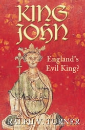 King John - England's Evil King ebook by Ralph V. Turner