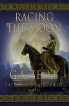 Racing the Moon, The Soul Sword Chronicles, Book 2 ebook by GA Teske