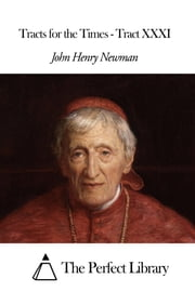 Tracts for the Times - Tract XXXI ebook by John Henry Newman