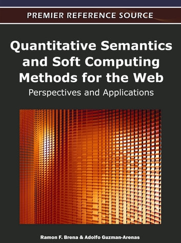 Quantitative Semantics and Soft Computing Methods for the Web - Perspectives and Applications ebook by Ramon F. Brena,Adolfo Guzman-Arenas