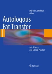 Autologous Fat Transfer - Art, Science, and Clinical Practice ebook by Melvin A. Shiffman