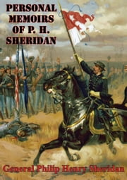 Personal Memoirs Of P. H. Sheridan [Illustrated Edition] ebook by General Philip Henry Sheridan