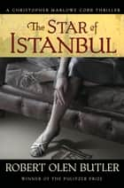The Star of Istanbul ebook by Robert Olen Butler