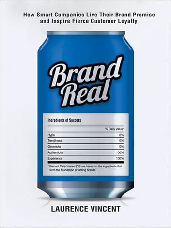 Brand Real - How Smart Companies Live Their Brand Promise and Inspire Fierce Customer Loyalty ebook by Laurence Vincent