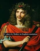 21 plays by Molière in English translation ebook by Moliere