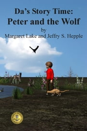 Da's Story Time: Peter and the Wolf - Da's Story Time ebook by Margaret Lake,Jeffry S. Hepple