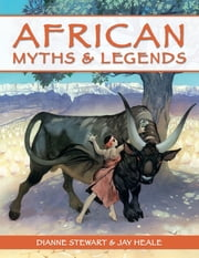 African Myths and Legends ebook by Dianne Stewart,Jay Heale