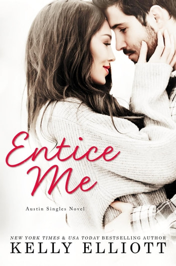 Entice Me - Austin Singles, #2 ebook by Kelly Elliott