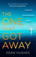 The One That Got Away - The addictive, claustrophobic thriller with a twist you won't see coming ebook by Egan Hughes