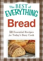 Bread - 50 Essential Recipes for Today's Busy Cook ebook by Adams Media