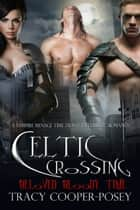 Celtic Crossing ebook by Tracy Cooper-Posey