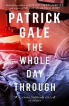 The Whole Day Through ebook by Patrick Gale
