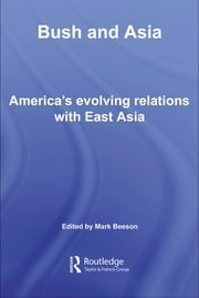 Bush and Asia - America's Evolving Relations with East Asia ebook by Mark Beeson