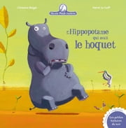 L'hippopotame qui avait le hoquet ebook by Christine Beigel,Hervé Le Goff