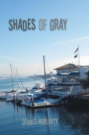Shades Of Gray ebook by Dennis Moriarty