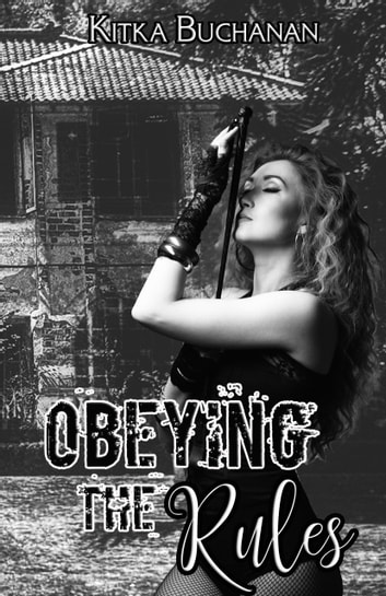 Obeying the Rules - The Beginning ebook by Kitka Buchanan