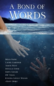 A Bond of Words - 29 Short Stories ebook by Brian Paone, Rayona Lovely Wilson, KM Reynolds,...