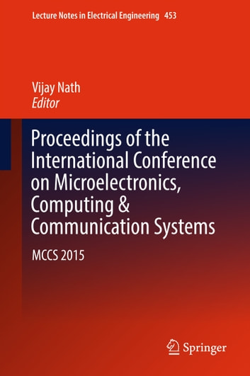 Proceedings of the International Conference on Microelectronics, Computing & Communication Systems - MCCS 2015 ebook by