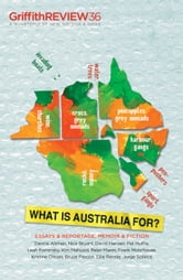 Griffith REVIEW 36 - What is Australia For? ebook by