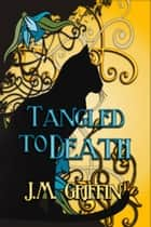Tangled to Death - The Tangled Series, #1 ebook by J.M. Griffin