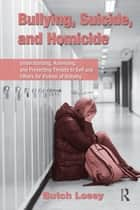 Bullying, Suicide, and Homicide ebook by Butch Losey