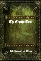 The Cthulhu Tome ebook by H. P. Lovecraft, Others