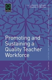 Promoting and Sustaining a Quality Teacher Workforce ebook by Alexander W. Wiseman, Gerald K. LeTendre