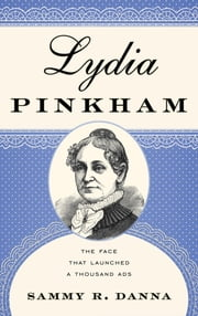 Lydia Pinkham - The Face That Launched a Thousand Ads ebook by Sammy R. Danna